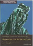 Titelbild: Bestell-Nr. 027 | Gabriele Köster, Cornelia Poenicke, Christoph Volkmar (Hg.) | Magdeburg und die Reformation - Von der Hochburg des Luthertums zum Erinnerungsort
