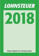 Titelbild: 2018 • Lohnsteuer 2018 • kleiner Ratgeber für Lohnsteuerzahler • Herausgegeben von den obersten Finanzbehörden der Länder