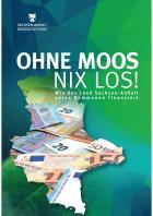 Titelbild: 2017 • Ohne Moos nix los - Wie das Land Sachsen-Anhalt seine Kommunen finanziert • Stand: November 2017 • Herausgeber: Ministerium der Finanzen des Landes Sachsen-Anhalt